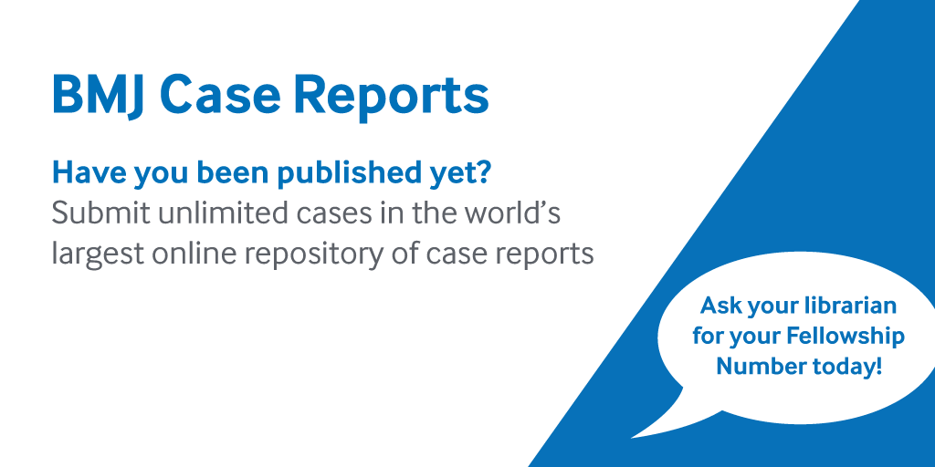 BMJ Case Reports. Have you been published yet? Submit unlimited cases in the world's largest online repository of case reports. Ask your librarian for your fellowship number today
